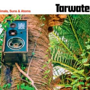 Tarwater - Animals Suns & Atoms [2011 edition]