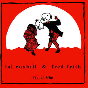 Lol Coxhill & Fred Frith - French Gigs