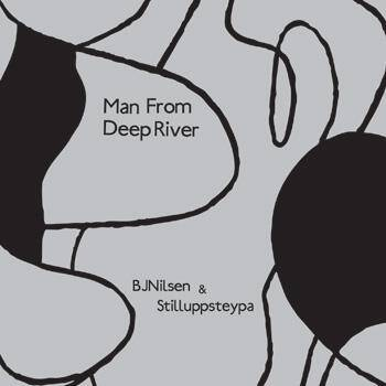 BJ Nilsen & Stilluppsteypa - Man From Deep River