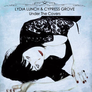 Lydia Lunch & Cypress Grove - Under The Covers [vinyl limited to 299 copies]