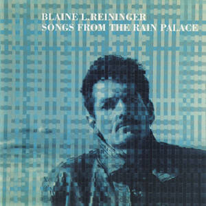 Blaine L. Reininger - Songs From The Rain Palace