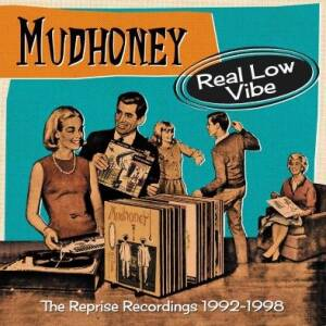 Mudhoney - Real Low Vibe-The Complete Reprise Recordings 1992-1998 (4CD-box)