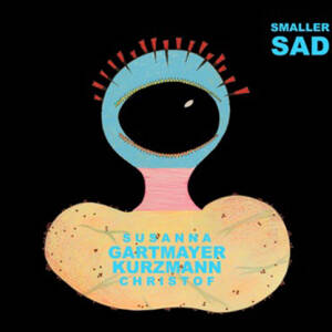 Susanna Gartmeyer & Christof Kurzmann - Smaller Sad