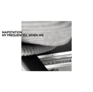 Mapstation - My Frequencies, When We [vinyl]
