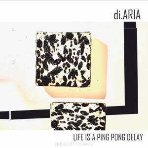 di.ARIA - Life Is A Ping Pong Delay